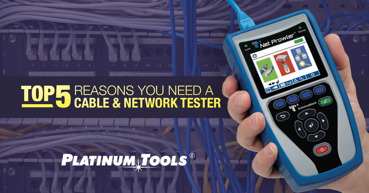 Top 5 Reasons You Need a Cable and Network Tester