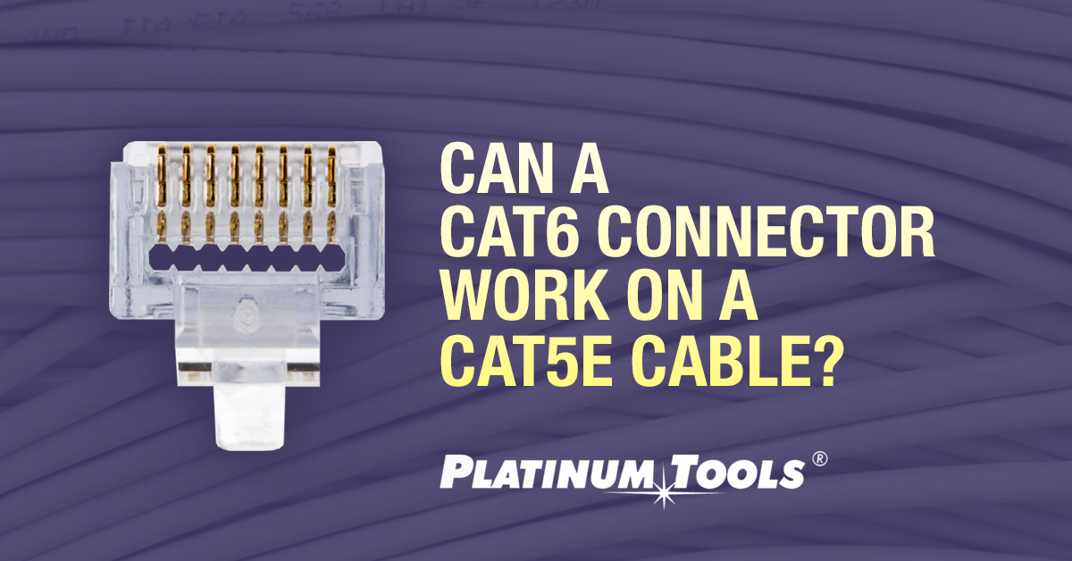 Cat6 connector work on a cat5 cable