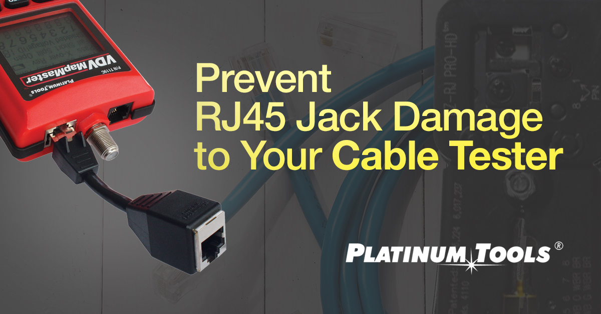 Prevent RJ45 Jack Damage to Your Cable Tester